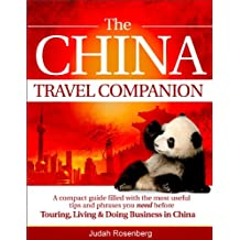 The China Travel Companion: A compact guide filled with the most useful tips and phrases you need before Touring, Living & Doing Business in China