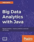 Big Data Analytics with Java: Data analysis, visualization & machine learning techniques