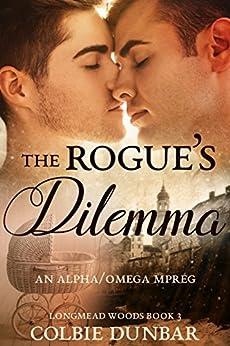 The Rogue's Dilemma: An Alpha/Omega Mpreg (Longmead Woods Book 3) by [Dunbar, Colbie]