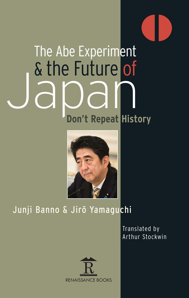 Download The Abe Experiment and the Future of Japan: Don't Repeat History (Renaissance Books Asia Pacific) pdf epub