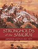 Strongholds of the Samurai, Stephen Turnbull, 1846034132