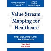 Value Stream Mapping  for Healthcare -   Simple Steps, Examples, and a Practical Case Study