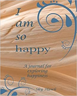 I Am So Happy A Journal For Exploring Happiness A Happiness
