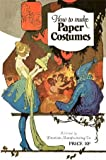 How to Make Paper Costumes -- Instructions and Illustrations for over 60 Vintage Costumes, Dennison Manufacturing Co., 1934268410