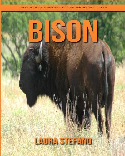 Bison: Children's Book of Amazing Photos and Fun Facts about Bison