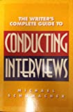 The Writer's Complete Guide to Conducting Interviews, Schumacher, Michael, 0898795931