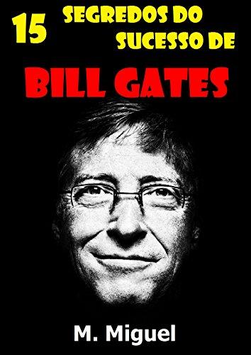 15 Segredos do Sucesso de Bill Gates