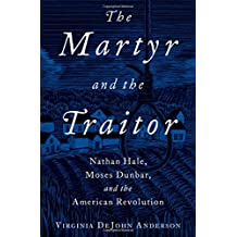 The Martyr and the Traitor: Nathan Hale, Moses Dunbar, and the American Revolution