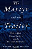 img - for The Martyr and the Traitor: Nathan Hale, Moses Dunbar, and the American Revolution book / textbook / text book