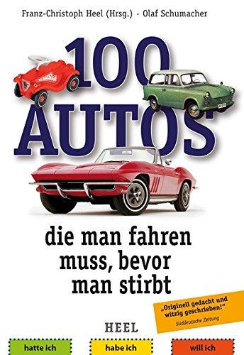 100 Autos, die man fahren muss, bevor man stirbt Taschenbuch – 22. Juni 2018 Franz-Christoph Heel Olaf Schumacher 395843780X Auto / Motorrad / Moped