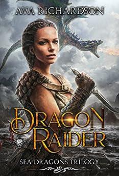 Dragon Raider (Sea Dragons Trilogy Book 1) by [Richardson, Ava]
