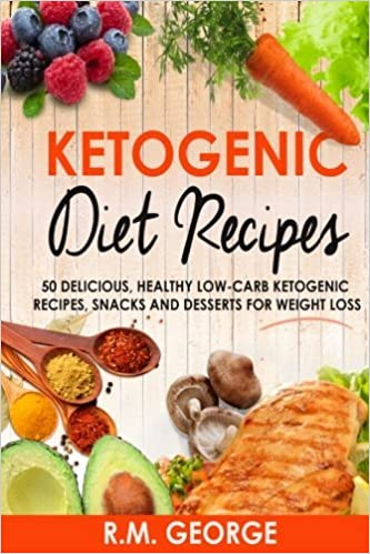 Book Ketogenic Diet Recipes: 50 Delicious, Healthy Low Carb Ketogenic Recipes, Snacks and Desserts for Weight Loss by Mr. Renil M. George (2016-07-13)