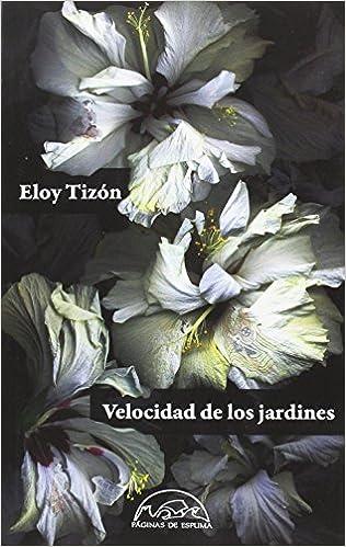Velocidad de los jardines: 237 (Voces / Literatura): Amazon.es: Tizón, Eloy: Libros