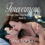 Forevermore: Heritage Time Travel Romance, Book 3 | Dana Roquet