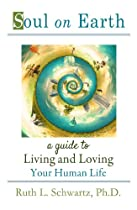 Soul On Earth: A Guide To Living And Loving Your Human Life (soul On Earth Series Book 1)