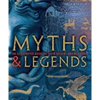 Myths and Legends: An Illustrated Guide to Their Origins and Meanings