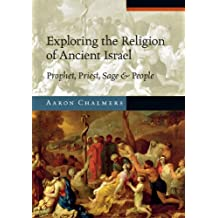 Exploring the Religion of Ancient Israel: Prophet, Priest, Sage and People (Exploring Topics in Christianity)