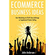 Ecommerce Business Ideas: Start Marketing via Thrift Store Arbitrage or Supplement Product Selling