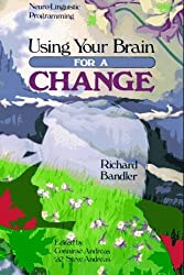 Using Your Brain--For a Change: Neuro-Linguistic Programming by Richard Bandler (1985) Paperback