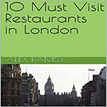 10 Must Visit Restaurants in London Audiobook by Alex Ramsy Narrated by Tanya Brown