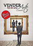 Vender no es un arte (Spanish Edition)
