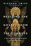 Rescuing the Gospel from the Cowboys: A Native