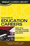 Vault Guide to Education Careers, Jennifer Baker, 1581316224