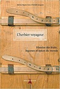 L'herbier voyageur : Histoire des fruits, légumes et épices du monde par Michelle Jeanguyot