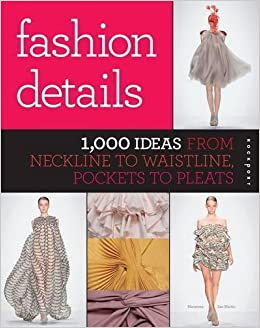 fashion details 1 000 ideas from neckline to waistline pockets to pleats macarena san martin 9781592537167 amazoncom books - Fashion Design Ideas