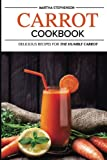Carrot Cookbook: Delicious Recipes for the Humble Carrot