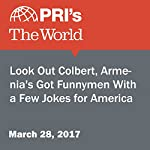 Look Out Colbert, Armenia's Got Funnymen With a Few Jokes for America | Carol Hills