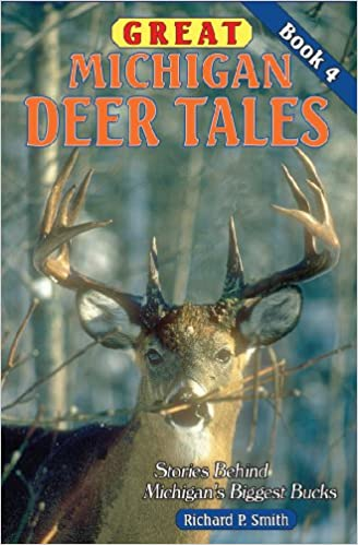 Great Michigan Deer Tales, Book 4: Stories Behind Michigan's Biggest Bucks