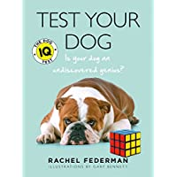 Test Your Dog: The Dog IQ Test - Is Your Dog An Undiscovered Genius? [New Edition]