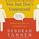 You Just Don't Understand Audiobook by Deborah Tannen Narrated by Barbara Rosenblat