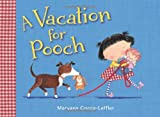 A Vacation for Pooch, Maryann Cocca-Leffler, 0805091068