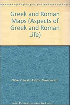 Greek and Roman Maps (Aspects of Greek and Roman Life) by Oswald Ashton Wentworth Dilke (1985-10-02)
