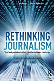img - for Rethinking Journalism: Trust and Participation in a Transformed News Landscape book / textbook / text book