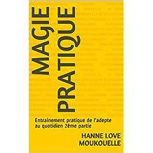 MAGIE PRATIQUE: Entrainement pratique de l'adepte au quotidien 2ème partie (French Edition)