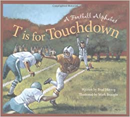 Book T is for Touchdown: A Football Alphabet (Sleeping Bear Press Alphabet Books) by Herzog, Brad(August 20, 2004)