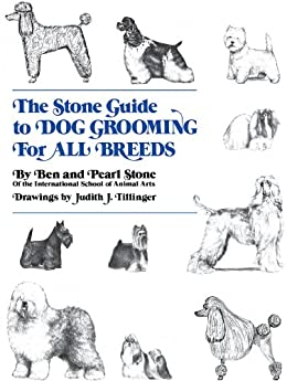 The Stone Guide to Dog Grooming for All Breeds by [Stone, Ben, Stone, Pearl]