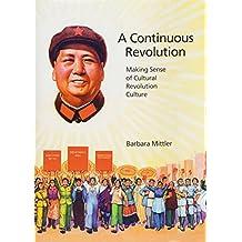 A Continuous Revolution: Making Sense of Cultural Revolution Culture