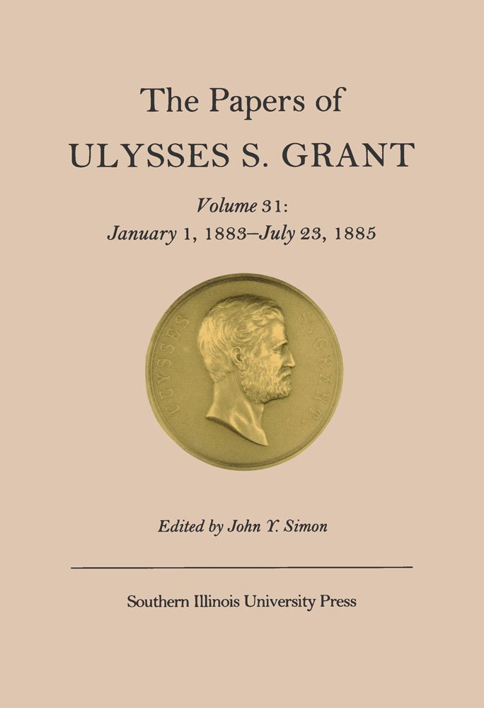 Read Online The Papers of Ulysses S. Grant, Volume 31: January 1, 1883-July 23, 1885 (U S Grant Papers) pdf epub