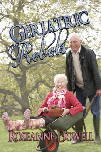 Book: Geriatric Rebels by Roseanne Dowell