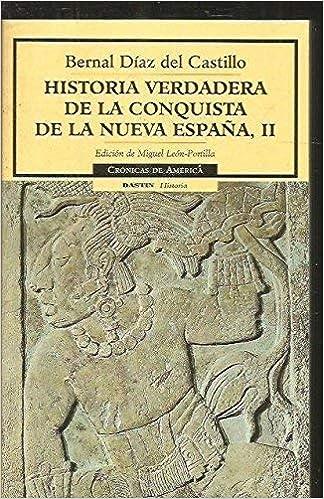 Historia verdadera de la conquistade la nueva España, II cronicas ...