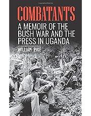 Combatants: A memoir of the Bush War and the press in Uganda
