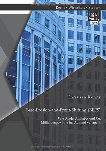 Base-Erosion-And-Profit-Shifting (Beps). Wie Apple, Alphabet Und Co. Milliardengewinne Ins Ausland Verlagern (German Edition) ebook