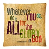 Christian Bible Verse Cushion Cover Custom – Christian Bible Quotes – Whatever You do,do it All for the Glory of God.1Corinthlans 10 v31b Throw PillowCase Square with Hidden Zipper Closure for Sofa, 16×16 inches Twin-Sided Print