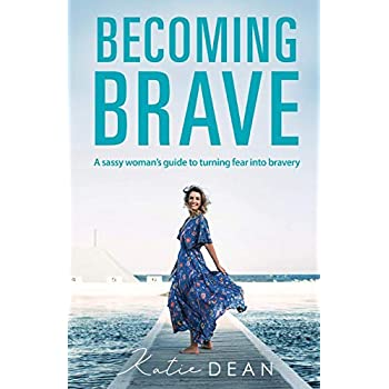 Becoming Brave: A Sassy Woman's Guide to Turning Fear Into Bravery