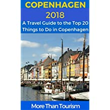 Copenhagen 2018: A Travel Guide to the Top 20 Things to Do in Copenhagen, Denmark: Best of Copenhagen Travel Guide