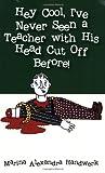 Hey Cool, I've Never Seen a Teacher with His Head Cut off Before!, Marina Handwerk, 1432703323
